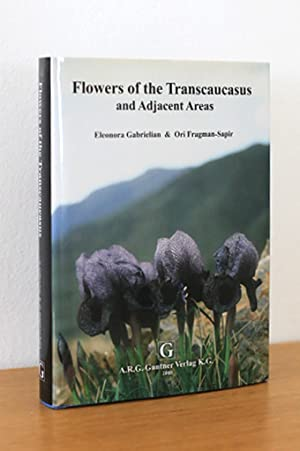 Flowers of the Transcaucasus and Adjacent Areas. Including Armenia, Eastern Turkey, Southern Geor...