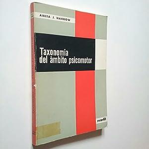 Taxonomía del ámbito psicomotor. Normas para la: Anita J. Harrow