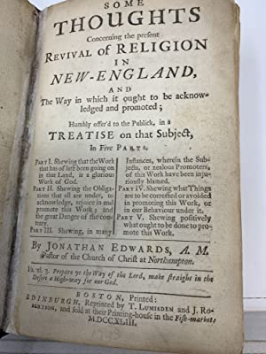 SOME THOUGHTS CONCERNING THE PRESENT REVIVAL OF RELIGION IN NEW-ENGLAND, AND THE WAY IN WHICH IT ...