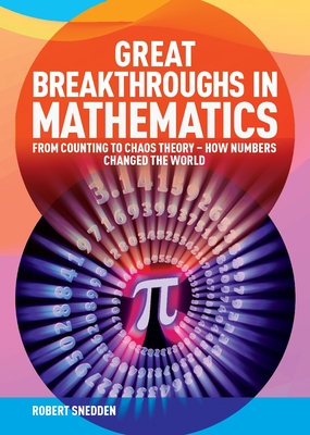 Great Breakthroughs in Mathematics: From Counting to: Snedden, Robert