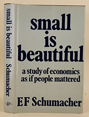Small is Beautiful. A Study of Economics: Schumacher, E. F.