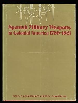 Spanish Military Weapons in Colonial America, 1700-1821: Brinckerhoff, Sidney B.;