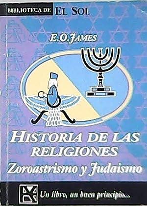 Historia de las religiones: Zoroastrismo y Judaismo.: JAMES, E.O.-