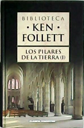 Los pilares de la tierra (I).: FOLLET, Ken.-