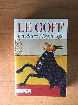 UN AUTRE MOYEN AGE : pour un: Jacques LE GOFF