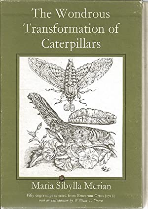 The Wondrous Transformations of Caterpillars. Fifty Engravings: Merian, Maria Sibylla.