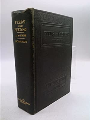 Feeds and Feeding: A Handbook for the: Frank B. Morrison;