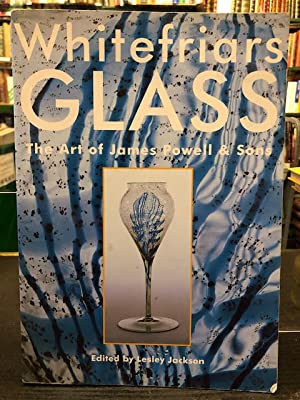 Whitefriars Glass : The Art of James Powell and Sons