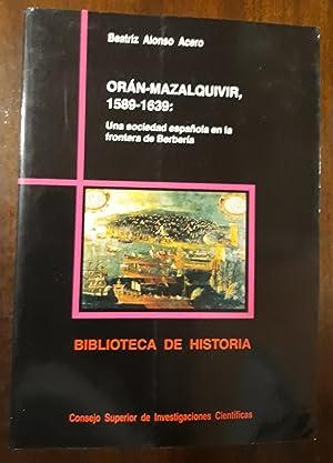 Orán-Mazalquivir, 1589-1639: Una sociedad española en la: Alonso Acero, Beatriz