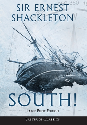 South! (Annotated) LARGE PRINT: The Story of: Shackleton, Ernest
