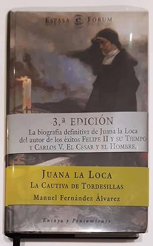 Juana La Loca. La cautiva de Tordesillas.: FERNÁNDEZ ÁLVAREZ, Manuel.