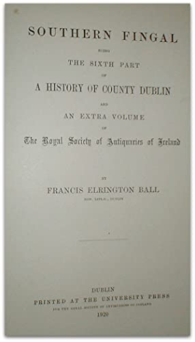 Southern Fingal: being the sixth part of: BALL, Francis Elrington.