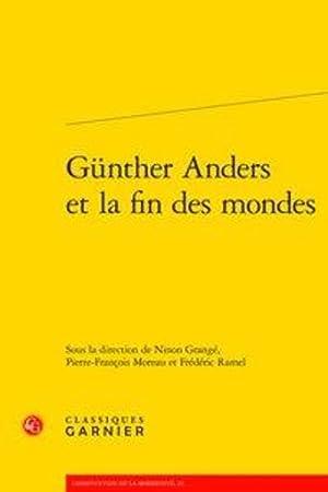 Günther Anders et la fin des mondes: Grange, Ninon -