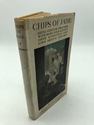 Chips of Jade: Being Chinese Proverbs with more Folk-Sayings from Hindustan and Other Oriental Co...