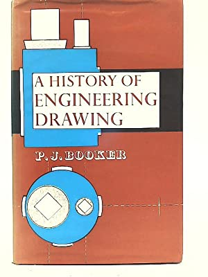 A History of Engineering Drawing: Peter Jeffrey Booker