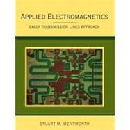 Applied Electromagnetics : Early Transmission Lines Approach: Stuart M. Wentworth