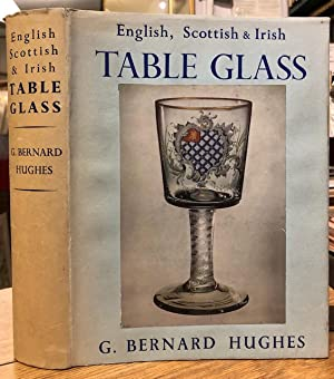 English, Scottish and Irish Table Glass : From the Sixteenth Century to 1820