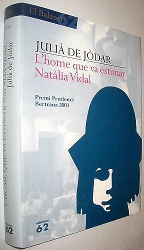 L´HOME QUE VA ESTIMAR NATALIA VIDAL -: JULIA DE JODAR