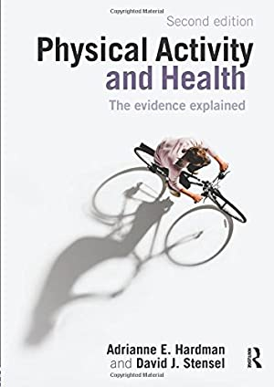 """Physical Activity and Health: The Evidence Explained: Hardman, Adrianne E."""","""