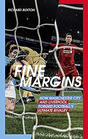 Fine Margins: How Manchester City and Liverpool: Buxton, Richard
