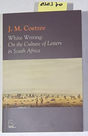 White Writing: One the Culture and Letters: Coetzee, J.M.