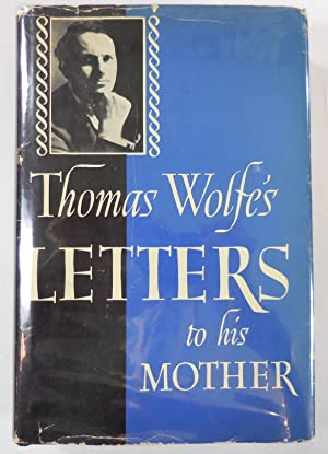 Thomas Wolfe's Letters to His Mother: Wolfe, Thomas. Edited