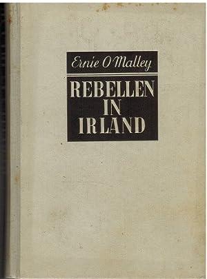 Rebell in Irland. Erlebnisse eines irischen Freiheitskämpfers.: O`Malley, Ernie: