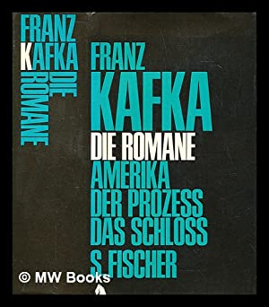 Die Romane : Amerika, Der Prozess, Das: Kafka, Franz (1883-1924)