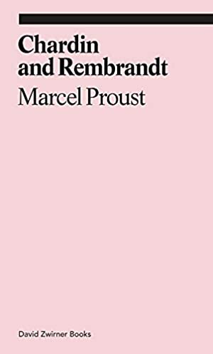 Chardin and Rembrandt: Proust, Marcel