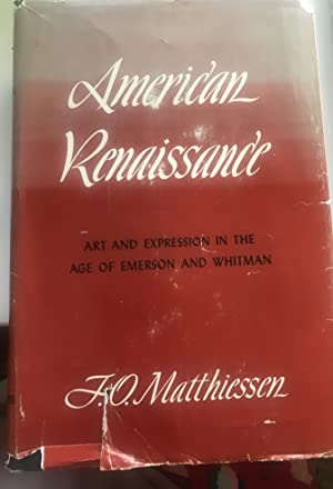 American Renaissance-Art and Expression in the Age: F.O. Matthiessen