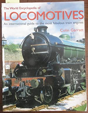 World Encyclopedia of Locomotives, The: An International Guide to the Most Fabulous Train Engines