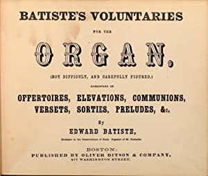 Batiste`s voluntaries for the organ (Not difficult, and carefully fingered.) consisting of offert...