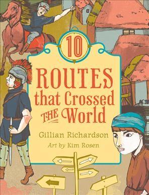10 Routes That Crossed The World: Richardson, Gillian/ Rosen,