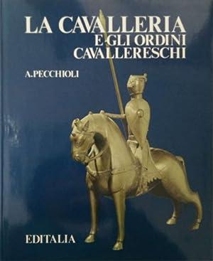 La Cavalleria e gli Ordini Cavallereschi.: Pecchioli,Arrigo.