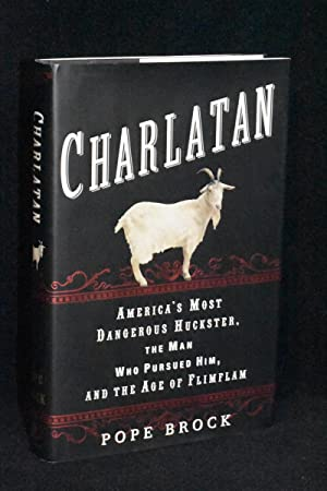 Charlatan; America's Most Dangerous Huckster, the Man Who Pursued Him, and the Age of Flimflam