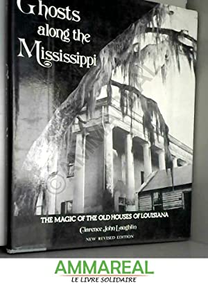 Ghosts Along the Mississippi: The Magic of: Clarence John Laughlin