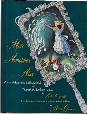 Seller image for More Annotated Alice Alice's Adventures in Wonderland and Through the Looking-Glass and What Alice Found There. The definitive text in a new, fully annotated edition. Illustrations by Peter Newell. With notes by Martin Gardner. for sale by City Basement Books