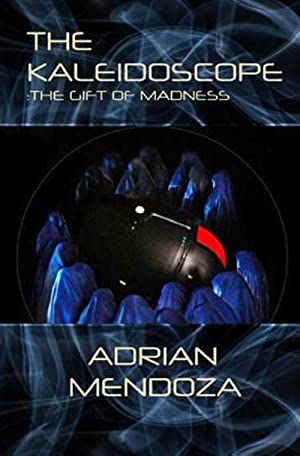 The Kaleidoscope: The Gift of Madness: Mendoza, Adrian