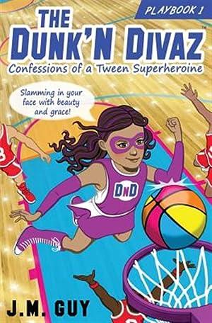 Confessions of a Tween Superheroine: The Dunk'n: Guy, J. M.