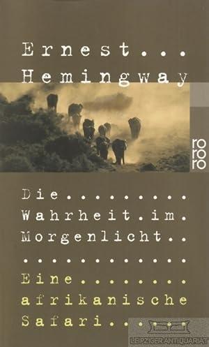 Die Wahrheit im Morgenlicht. Eine afrikanische Safari.: Hemingway, Ernest.