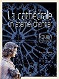La cathedrale de rouen un éternel chantier: Jean-marc Lanfry