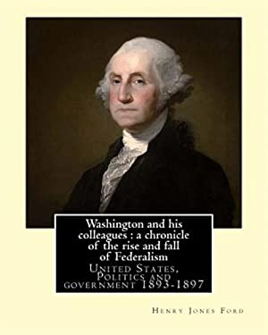Washington and His Colleagues: A Chronicle of: Ford, Henry Jones