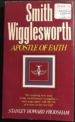 Smith Wigglesworth: Apostle of Faith: Frodsham, Stanley Howard