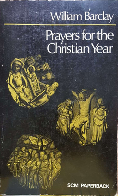 Prayers for the Christian Year: William Barclay