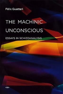 The Machinic Unconscious: Essays in Schizoanalysis (Paperback: Guattari, Felix