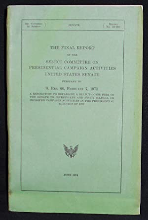 The Final Report of the Select Committee on Presidential Campaign Activities United States Senate...