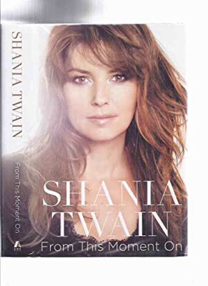 From This Moment On -by Shania Twain -a Signed Copy of Her Autobiography (with a Still the One Ph...
