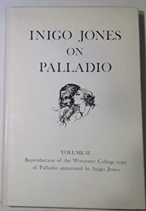 Inigo Jones on Palladio: Being the notes by Inigo Jones in the copy of I Quattro libri dell archi...