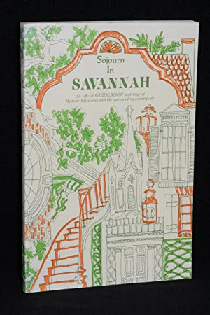 Sojourn in Savannah; An Official Guidebook and Map of Historic Savannah and the Surrounding Count...