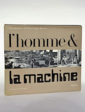 L'homme et La Machine: Cartier-Bresson, Henri (photographies)